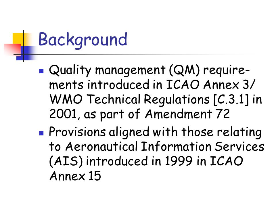 Background Quality management (QM) require-ments introduced in ICAO Annex 3/ WMO Technical Regulations [C.3.1] in 2001, as part of Amendment 72.